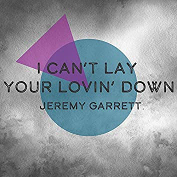 I Can't Lay Your Lovin' Down