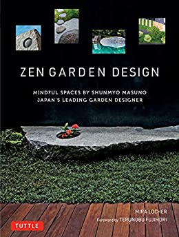 [Mira   Locher, Terunobu Fujimori]のZen Garden Design: Mindful Spaces by Shunmyo Masuno - Japan's Leading Garden Designer (English Edition)