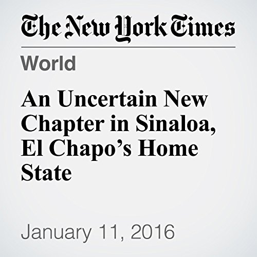 An Uncertain New Chapter in Sinaloa, El Chapo's Home State cover art