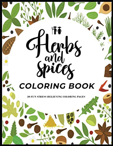 Herbs And Spices Coloring Book: Over 30 Organic Garden Herbs And Spices Plant Illustrations For Coloring (Organic Planting Garden Coloring Books)