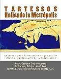 Tartessos. Hallando la Metrópolis: Un mapa griego bizantino de origen clásico ofrece el punto exacto de su localización (Volume 3) (Spanish Edition)
