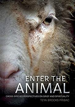 Enter the Animal: Cross-species Perspectives on Grief and Spirituality (Animal Publics) by [Teya Brooks Pribac]
