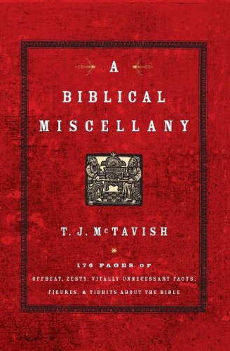 Biblical Miscellany: 176 Pages of Offbeat, Zesty, Vitally Unnecessary Facts, Figures, and Tidbits About the Bible