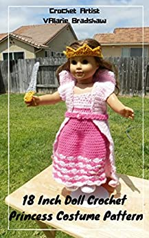 18 Inch Doll Crochet Princess Costume Pattern Worsted Weight Fits American Girl Doll Journey Girl My Life Our Generation: Crochet Pattern (18 Inch Doll ... Collection Book 3) (English Edition) por [Valarie Bradshaw]