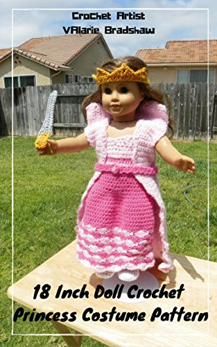 18 Inch Doll Crochet Princess Costume Pattern Worsted Weight Fits American Girl Doll Journey Girl My Life Our Generation: Crochet Pattern (18 Inch Doll ... Collection Book 3) (English Edition)