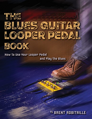 The Blues Guitar Looper Pedal Book: How to Use Your Looper Pedal and Play the Blues (English Edition)