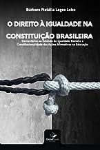O Direito a Igualdade Na Constituicao Brasileira: Comentarios Ao Estatuto Da Igualdade Racial E a Constitucionalidade Das ...