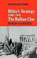 Hitler's Strategy 1940-1941: The Balkan Clue (LSE Monographs in International Studies)