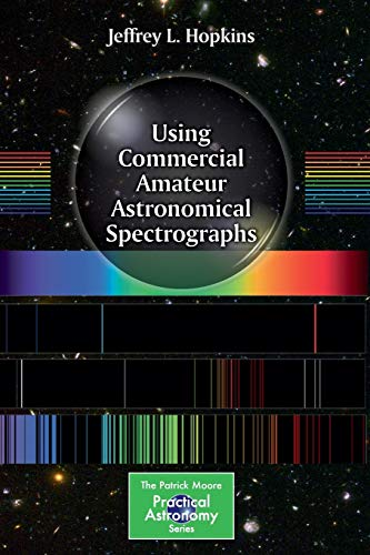 Using Commercial Amateur Astronomical Spectrographs (The Patrick Moore Practical Astronomy Series)