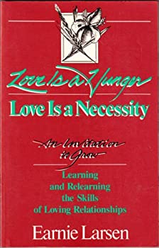 Love Is a Hunger: Love Is a Necessity : An Invitation to Grow : Learning and Relearning the Skills of Loving Relationships 0896382516 Book Cover