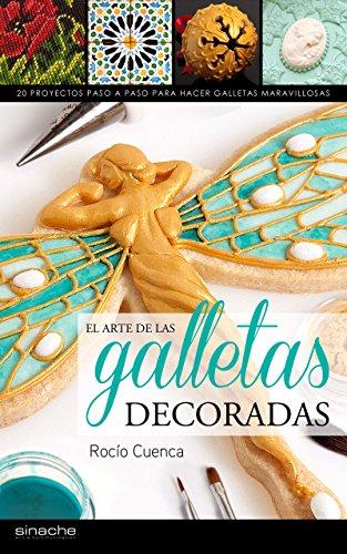 El arte de las galletas decoradas: 20 Proyectos paso a paso para hacer galletas maravillosas