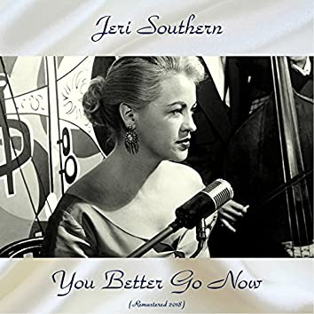 You Better Go Now (Remastered 2018)