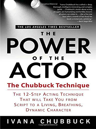 The Power of the Actor: The Chubbuck Technique -- The 12-Step Acting Technique That Will Take You fr