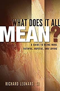 What Does It All Mean?: A Guide to Being More Faithful, Hopeful, and Loving (English Edition)