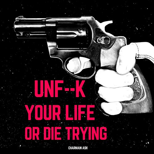 Unf--k Your Life or Die Trying  By  cover art