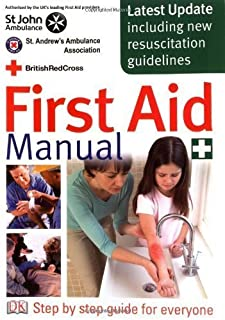 First Aid Manual: The Authorised Manual of St. John Ambulance, St. Andrew's Ambulance Association, and the British Red Cross of St. Andrew's Ambulance Association, St. John Ambulance, Brit 8th (eighth) Revised Edition on 03 August 2006