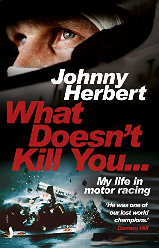What Doesn't Kill You...: My Life in Motor Racing (English Edition)