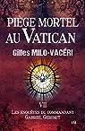 Piège mortel au Vatican: Les enquêtes du commandant Gabriel Gerfaut Tome 7 par Milo-Vacéri