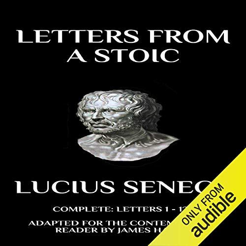 Letters from a Stoic: Complete (Letters 1 - 124) Adapted for the Contemporary Reader (Seneca) cover art