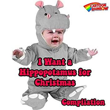 I Want a Hippopotamus for Christmas (Compilation)