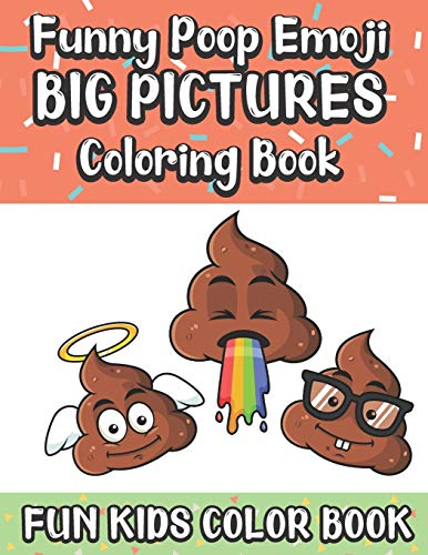 Funny Poop Emoji Big Pictures Coloring Book Fun Kids Color Book: Large Full Page Black And White Drawings To Be Colored In By Children And Kids Of All Ages