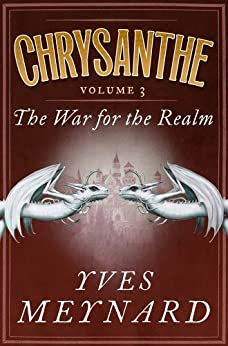 The War for the Realm: Chrysanthe Vol. 3 by [Yves Meynard]