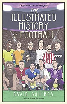 [David Squires]のThe Illustrated History of Football (English Edition)