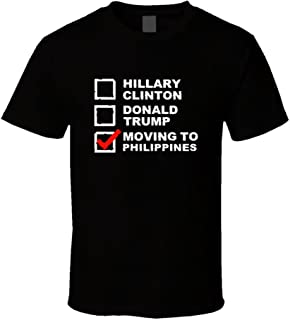 2016 Presidential Election Donald Trump Hilary Clinton Moving to Philippines T Shirt