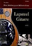 Lapsteel Gitarre: Eine Anleitung zum Selbststudium (mit CD) (Gitarrenschule)