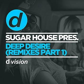 Sugar House Pres. Deep Desire (Remixes Part 1)
