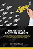 The Ultimate Route to Market: How Technology Professionals Can Work Successfully with Global Systems Integrators, Outsourcers and Consulting Firms (English Edition)