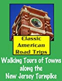 Classic American Road Trips: Walking Tours of Towns along the New Jersey Turnpike (Look Up, America! Series) (English Edition)