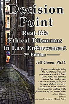 Decision Point  Real-Life Ethical Dilemmas in Law Enforcement