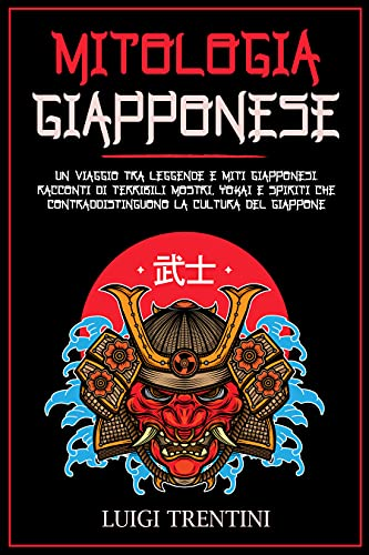 MITOLOGIA GIAPPONESE: un viaggio tra leggende e miti Giapponesi. Racconti di terribili mostri, Yokai e spiriti che contraddistinguono la cultura del Giappone (Italian Edition)