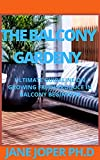 THE BALCONY GARDENY : ULTIMATE GUIDELINE ON GROWING FRESH PRODUCE IN BALCONY BEGINNERS (English Edition)