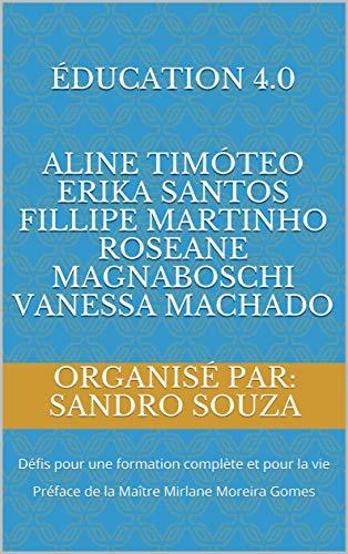 ÉDUCATION 4.0 Aline Timóteo Erika Santos Fillipe Martinho Roseane Magnaboschi Vanessa Machado: Défis pour une formation complète et pour la vie Préface ... TREINAMENTOS t. 20200809) (French Edition)