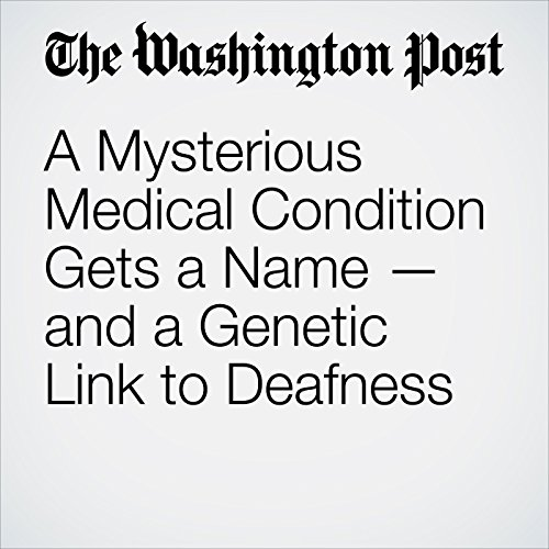 A Mysterious Medical Condition Gets a Name — and a Genetic Link to Deafness copertina