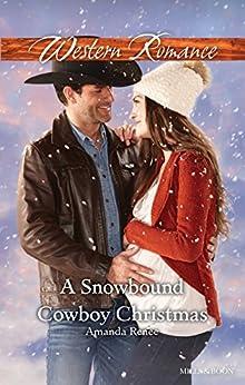 A Snowbound Cowboy Christmas (Saddle Ridge, Montana Book 2) by [Amanda Renee]