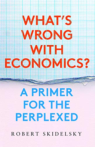 What's Wrong with Economics?: A Primer for the Perplexed (English Edition)