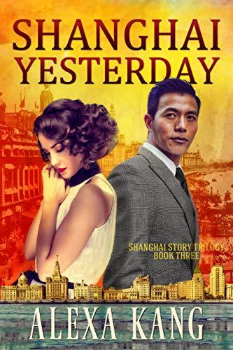 Shanghai Yesterday: (Shanghai Story Book Three) A WWII Drama Trilogy (English Edition)