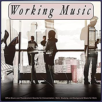 Working Music: Office Music and Thunderstorm Sounds for Concentration, Work, Studying, and Background Music for Work