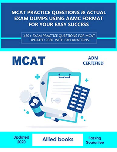 MCAT Practice Questions & Actual Exam Dumps using AAMC format for your easy success: 450+ Exam Practice Questions for MCAT Updated 2020 With Explanations