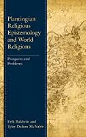 Plantingian Religious Epistemology and World Religions: Prospects and Problems (Studies in Comparative Philosophy and Religion)