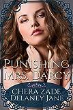Punishing Mrs. Darcy: An Erotic Pride and Prejudice Menage Punishment Short Story (Mr. Darcy's Dark Desires Book 3) (English Edition)