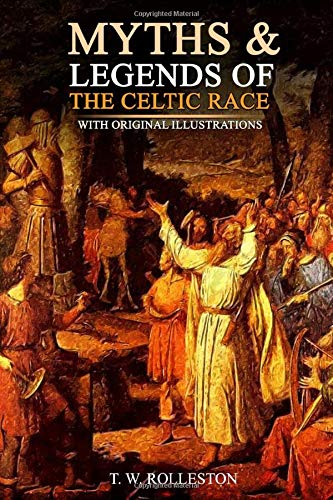 Myths & Legends of the Celtic Race: With Classic Original Illustrations Edition