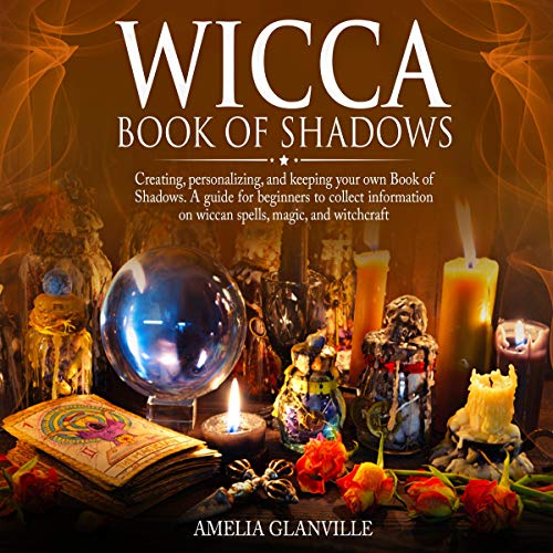 Wicca Book of Shadows: Creating, Personalizing, and Keeping Your Own Book of Shadows. audiobook cover art