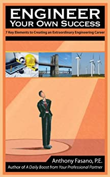 Engineer Your Own Success: 7 Key Elements to Creating An Extraordinary Engineering Career by [Anthony Fasano P.E.]