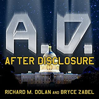 A.D. After Disclosure     When the Government Finally Reveals the Truth about Alien Contact              By:                                                                                                                                 Bryce Zabel,                                                                                        Richard M. Dolan                               Narrated by:                                                                                                                                 Kevin Foley                      Length: 11 hrs and 13 mins     52 ratings     Overall 4.4
