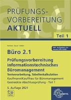 Buero 2.1 - Pruefungsvorbereitung aktuell Kaufmann / Kauffrau fuer Bueromanagement: Informationstechnisches Bueromanagement - Word, PowerPoint, Excel 2010/2013/2016 Gestreckte Abschlusspruefung - Teil 1