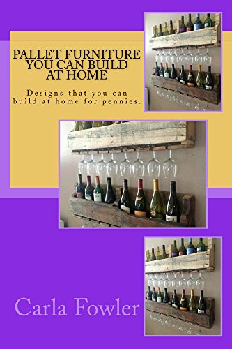 Pallet Furniture You Can Build at Home: Designs that you can build at home for pennies. (English Edition)